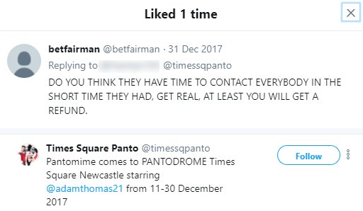 Tweet:DO YOU THINK THEY HAVE TIME TO CONTACT EVERYBODY IN THE SHORT TIME THEY HAD, GET REAL, AT LEAST YOU WILL GET A REFUND. Liked by @timessqpanto